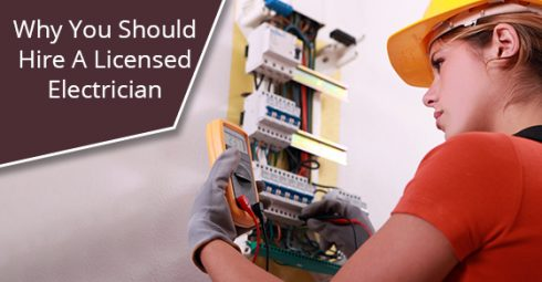 Why You Should Hire A Licensed Electrician