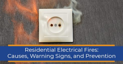 Residential Electrical Fires: Causes, Warning Signs, and Prevention