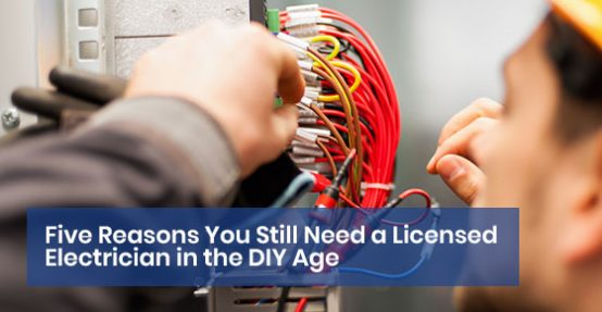 Five Reasons You Still Need a Licensed Electrician in the DIY Age