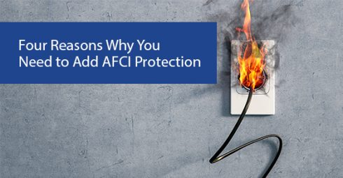 Four Reasons Why You Need to Add AFCI Protection