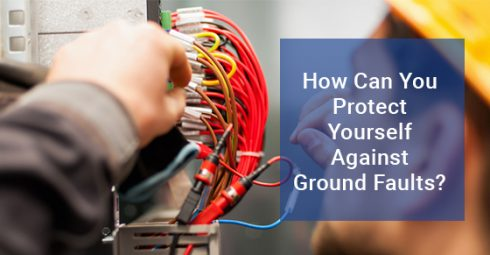 How Can You Protect Yourself Against Ground Faults?